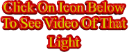 Click On Icon Below To See Video Of That Light